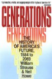 Generations: The History of America's Future, 1584 to 2069 by Neil Howe & William Strauss
